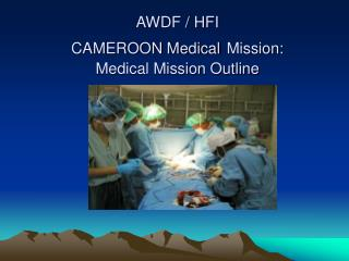 AWDF / HFI  CAMEROON Medical Mission: Medical Mission Outline