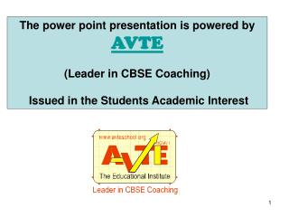 The power point presentation is powered by  AVTE (Leader in CBSE Coaching)