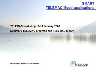 TELEMAC workshop 12-14 January 2005 Summary TELEMAC progress and TELEMAC report
