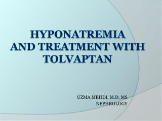 Hyponatremia  And treatment with  tolvaptan