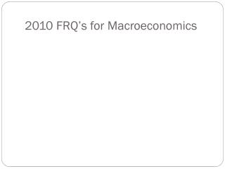 2010 FRQ's for Macroeconomics