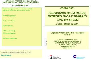 JORNADAS: PROMOCIÓN DE LA SALUD, MICROPOLÍTICA Y TRABAJO VIVO EN SALUD 7 y 8 de Marzo de 2011