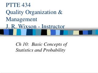 PTTE 434 Quality Organization & Management J. R. Wixson - Instructor