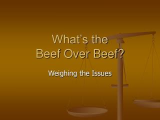 What's the  Beef Over Beef?