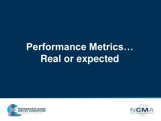 Performance Metrics… Real or expected