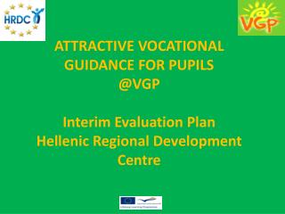 ATTRACTIVE VOCATIONAL GUIDANCE FOR PUPILS @VGP Interim Evaluation Plan