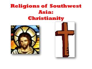 Religions of Southwest Asia: Christianity