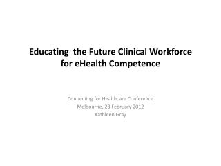 Educating  the Future Clinical Workforce  for eHealth Competence