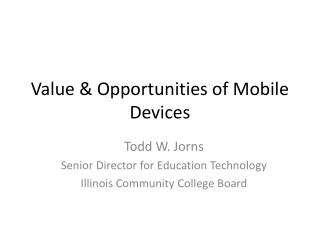 Value & Opportunities of Mobile Devices