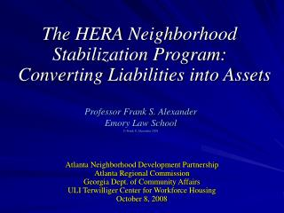 The HERA Neighborhood Stabilization Program:   Converting Liabilities into Assets