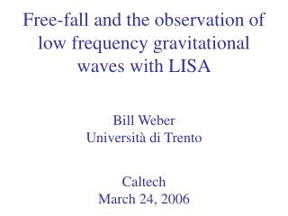 Free-fall and the observation of low frequency gravitational waves with LISA Bill Weber