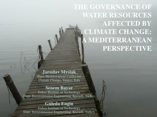 THE GOVERNANCE OF WATER RESOURCES AFFECTED BY CLIMATE CHANGE: A MEDITERRANEAN PERSPECTIVE