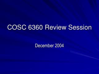 COSC 6360 Review Session