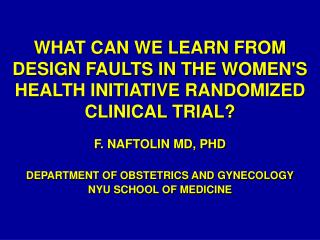 WHAT CAN WE LEARN FROM DESIGN FAULTS IN THE WOMENS HEALTH INITIATIVE RANDOMIZED CLINICAL TRIAL
