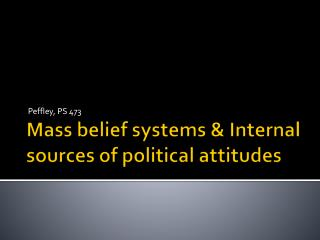 Mass belief systems & Internal sources of political attitudes