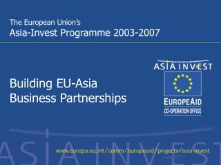 The European Union's  Asia-Invest Programme 2003-2007  Building EU-Asia  Business Partnerships