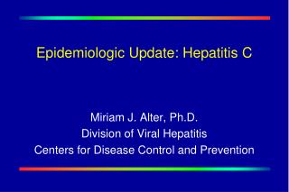 Epidemiologic Update: Hepatitis C