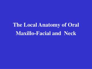 The Local Anatomy of Oral Maxillo-Facial and  Neck