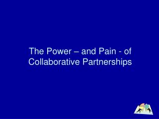 The Power – and Pain - of Collaborative Partnerships