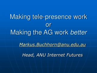 Making tele-presence work or Making the AG work  better
