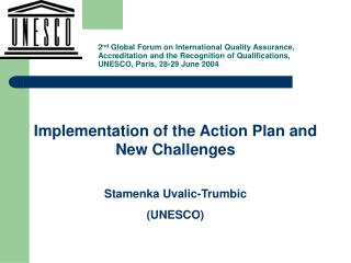 Implementation of the Action Plan and New Challenges Stamenka Uvalic-Trumbic (UNESCO)
