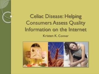 Celiac  Disease: Helping Consumers Assess  Q uality  I nformation  o n the Internet