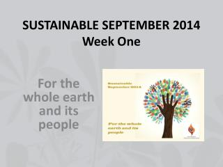 SUSTAINABLE SEPTEMBER 2014 Week One