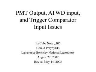 PMT Output, ATWD input, and Trigger Comparator Input Issues