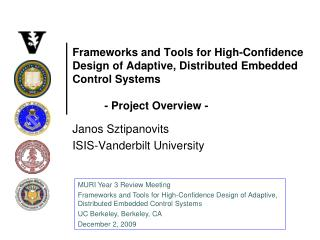 Frameworks and Tools for High-Confidence Design of Adaptive, Distributed Embedded Control Systems   - Project Overview -