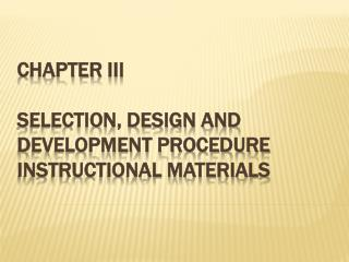 CHAPTER  III Selection, Design and Development Procedure Instructional Materials