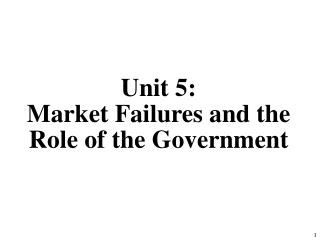 Unit 5:  Market Failures and the Role of the Government