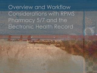 Overview and Workflow Considerations with RPMS Pharmacy 5/7 and the Electronic Health Record
