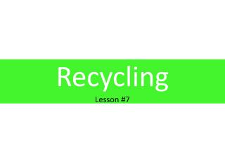 Recycling Lesson #7