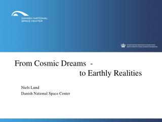 From Cosmic Dreams  -                                 to Earthly Realities