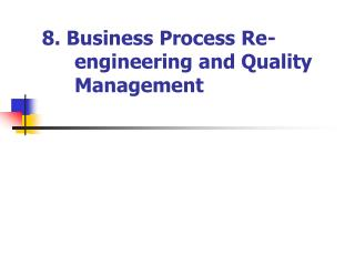 8. Business Process Re-engineering and Quality Management