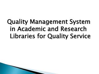 Quality Management System in Academic and Research Libraries for Quality Service