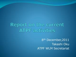 Report on  the current  ATPF activities
