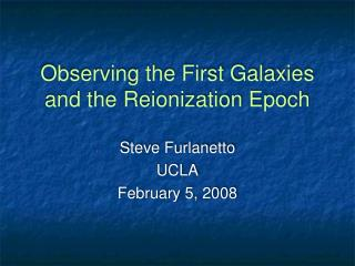Observing the First Galaxies and the Reionization Epoch