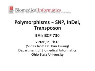 Polymorphisms – SNP, InDel, Transposon BMI/IBGP 730