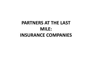PARTNERS AT THE LAST MILE:  INSURANCE COMPANIES