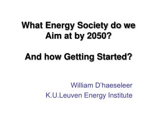 What Energy Society do we Aim at by 2050?  And how Getting Started?