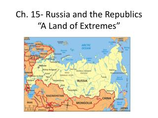 "Ch. 15- Russia and the Republics  ""A Land of Extremes"""