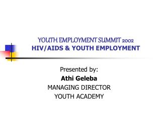 YOUTH EMPLOYMENT SUMMIT 2002 HIV/AIDS & YOUTH EMPLOYMENT