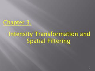 Chapter 3.  Intensity Transformation and Spatial Filtering