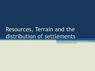 Resources, Terrain and the distribution of settlements