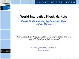 World Interactive Kiosk Markets Kiosks Find Increasing Application in Major Vertical Markets