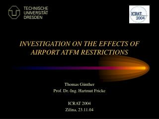 INVESTIGATION ON THE EFFECTS OF AIRPORT ATFM RESTRICTIONS