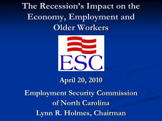The Recession's Impact on the Economy, Employment and  Older Workers