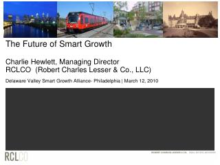 The Future of Smart Growth Charlie Hewlett, Managing Director  RCLCO  (Robert Charles Lesser & Co., LLC)