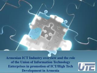 Armenian ICT Industry overview and the role of the Union of Information Technology Enterprises in promotion of ICT/High